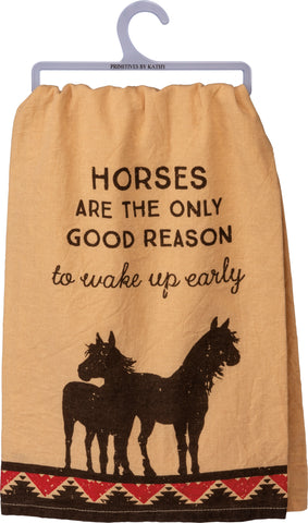"Primitives by Kathy Dish Towel- ""Horses Only Reason To Wake Up Early"""