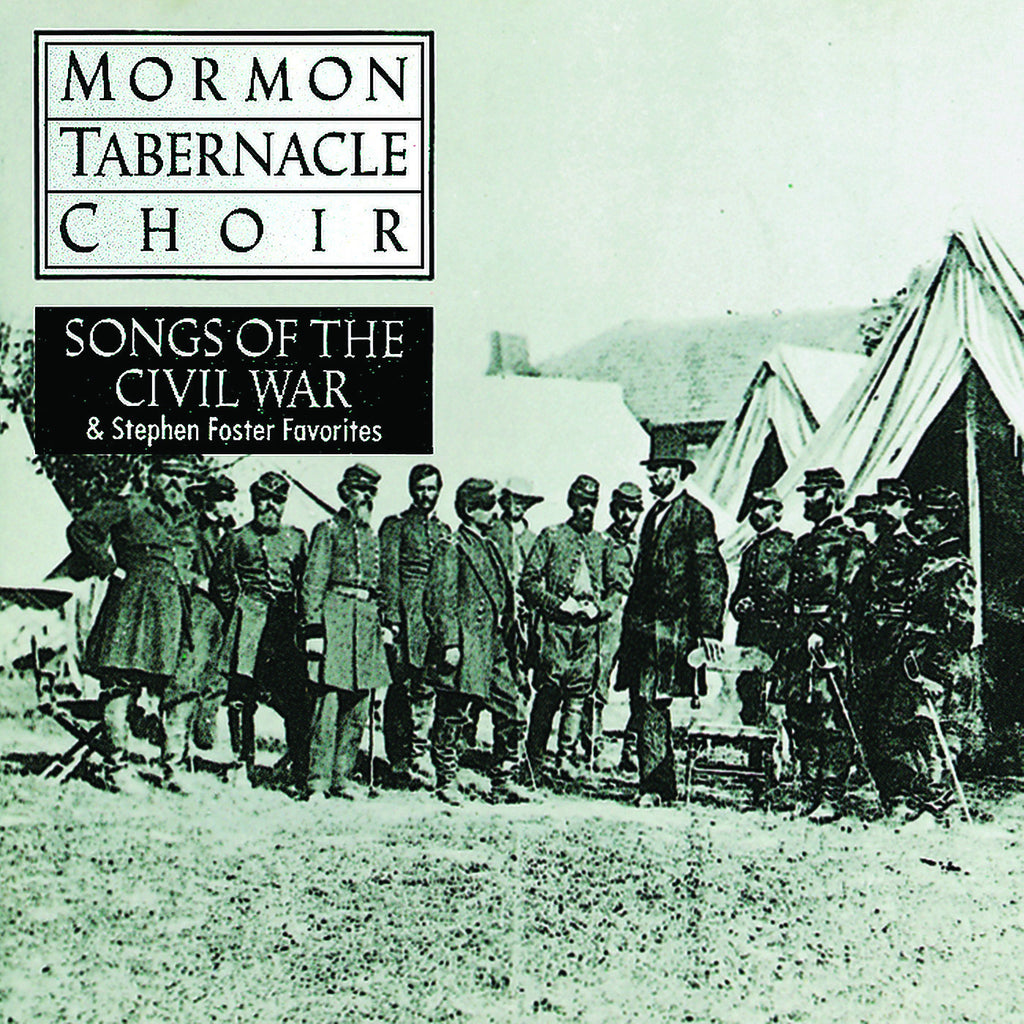 Mormon Tabernacle Choir: Songs of the Civil War