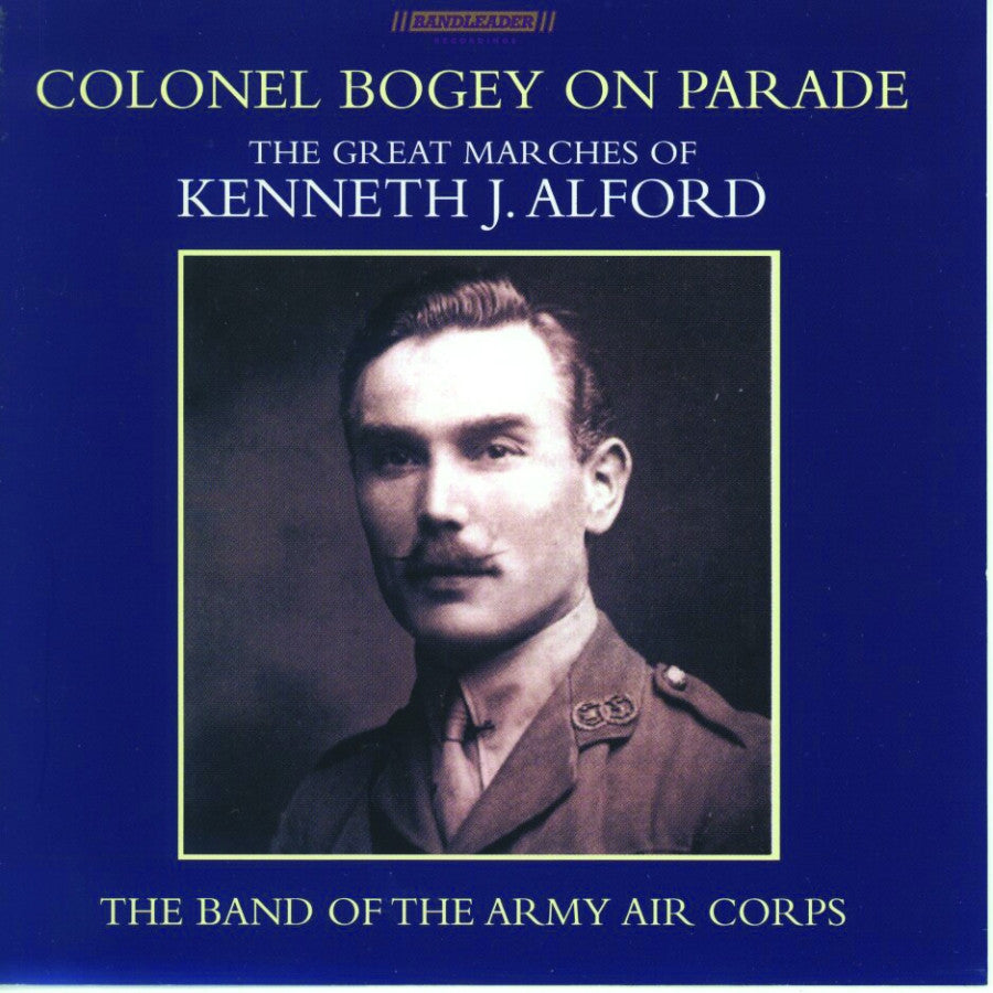 Colonel Bogey on Parade: The Music of Kenneth J. Alford