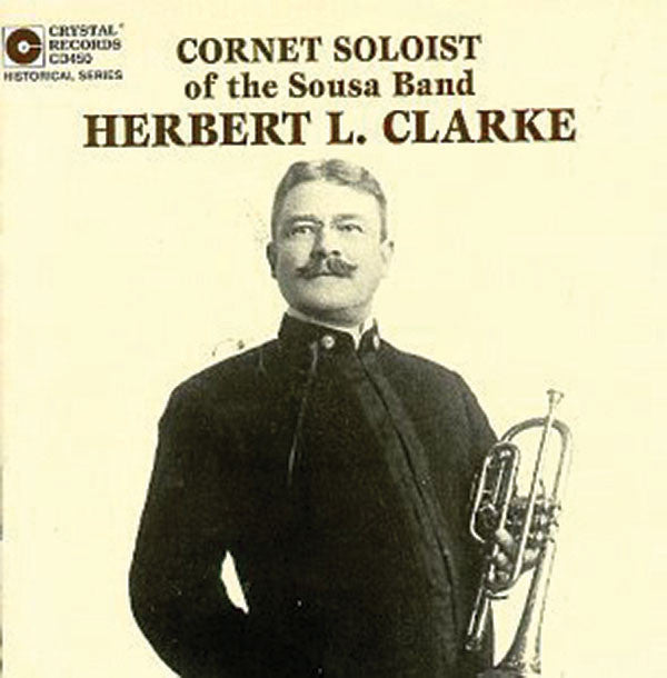 Herbert L. Clarke: Cornet Soloist of the Sousa Band