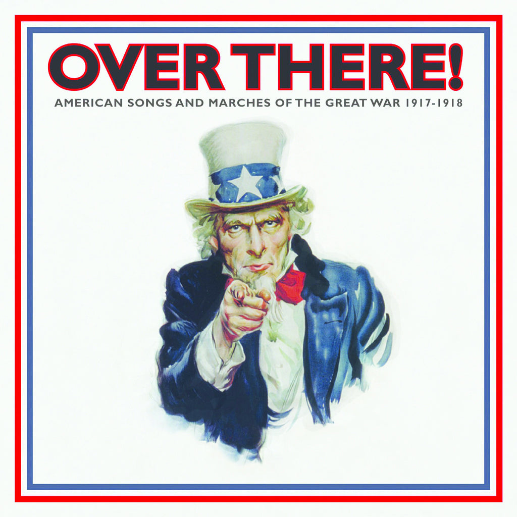 Over There! American Songs and Marches of the Great War