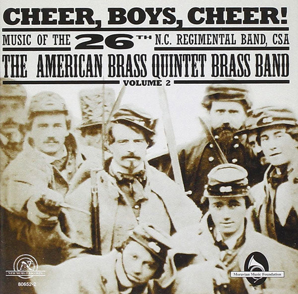 Cheer, Boys, Cheer! Music of the 26th N.C. Regimental Band, CSA
