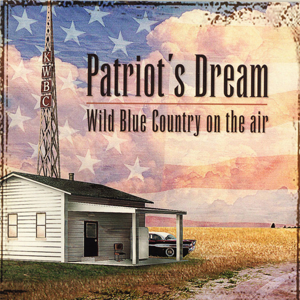 Patriot's Dream - Wild Blue Country On the Air