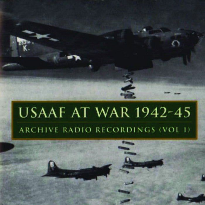 USAAF At War: 1942-1945 - Archive Radio Recordings Vol  1