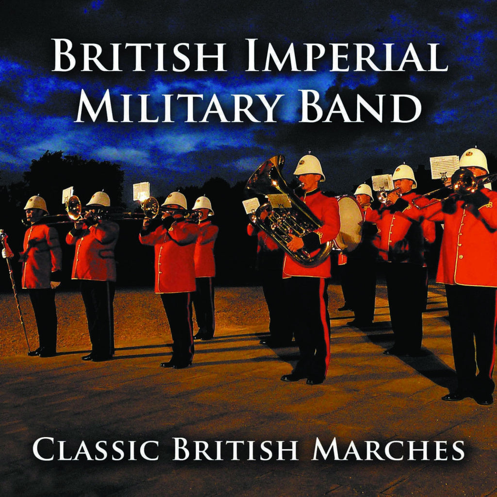British Imperial Military Band: Classic British Marches