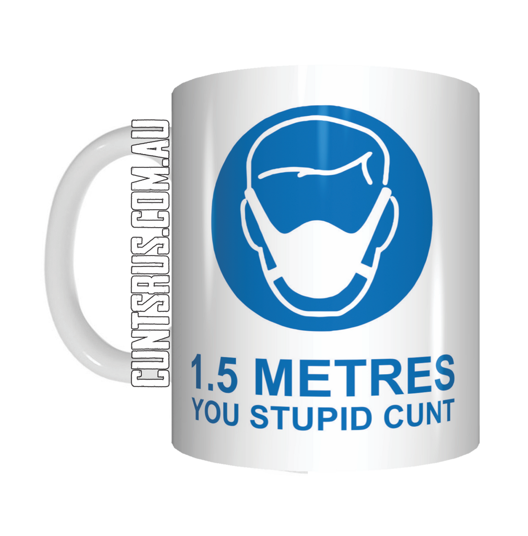 1.5 Metres You Stupid Cunt Coffee Mug Gift CRU07-92-8217