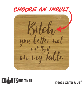 Set of 4 Bamboo Coasters - Bitch You Better Not Put That On My Table CRU28-BB-29007