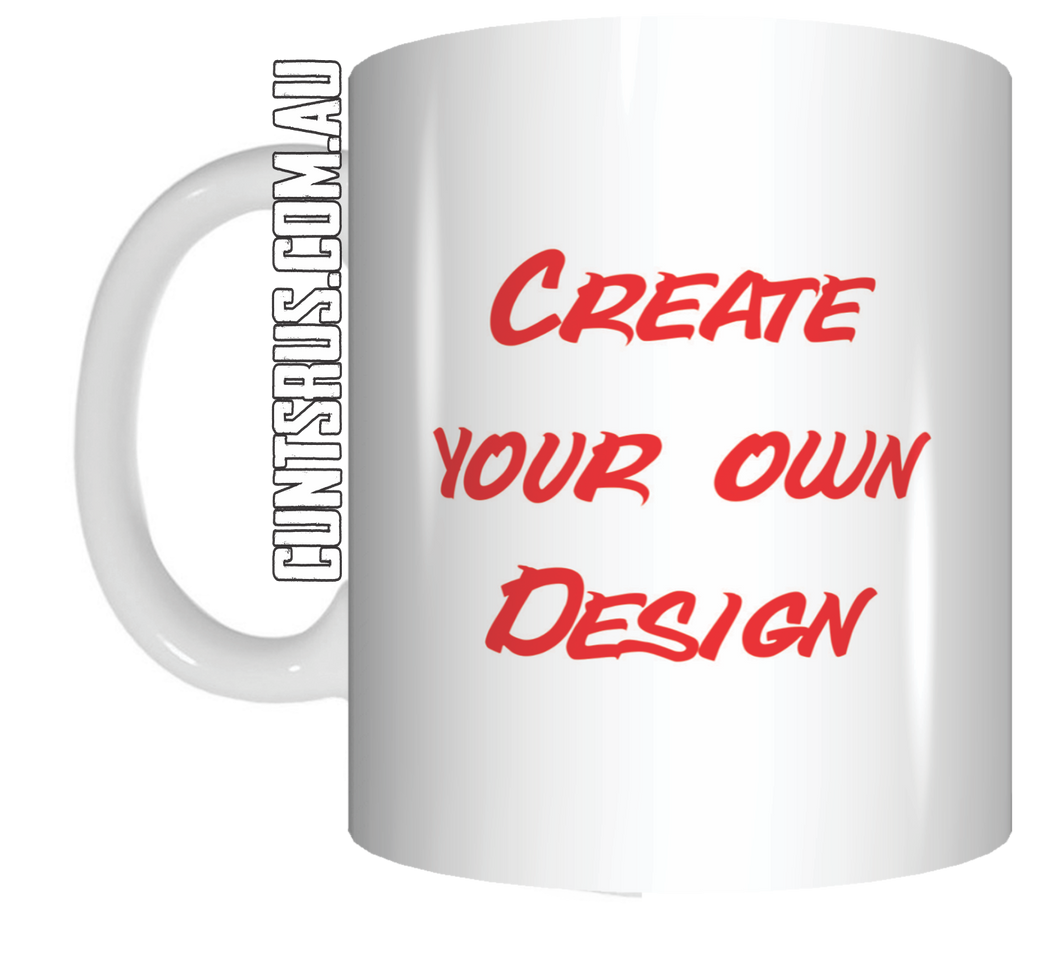Create Your Own Cunt Mug Personalised Design