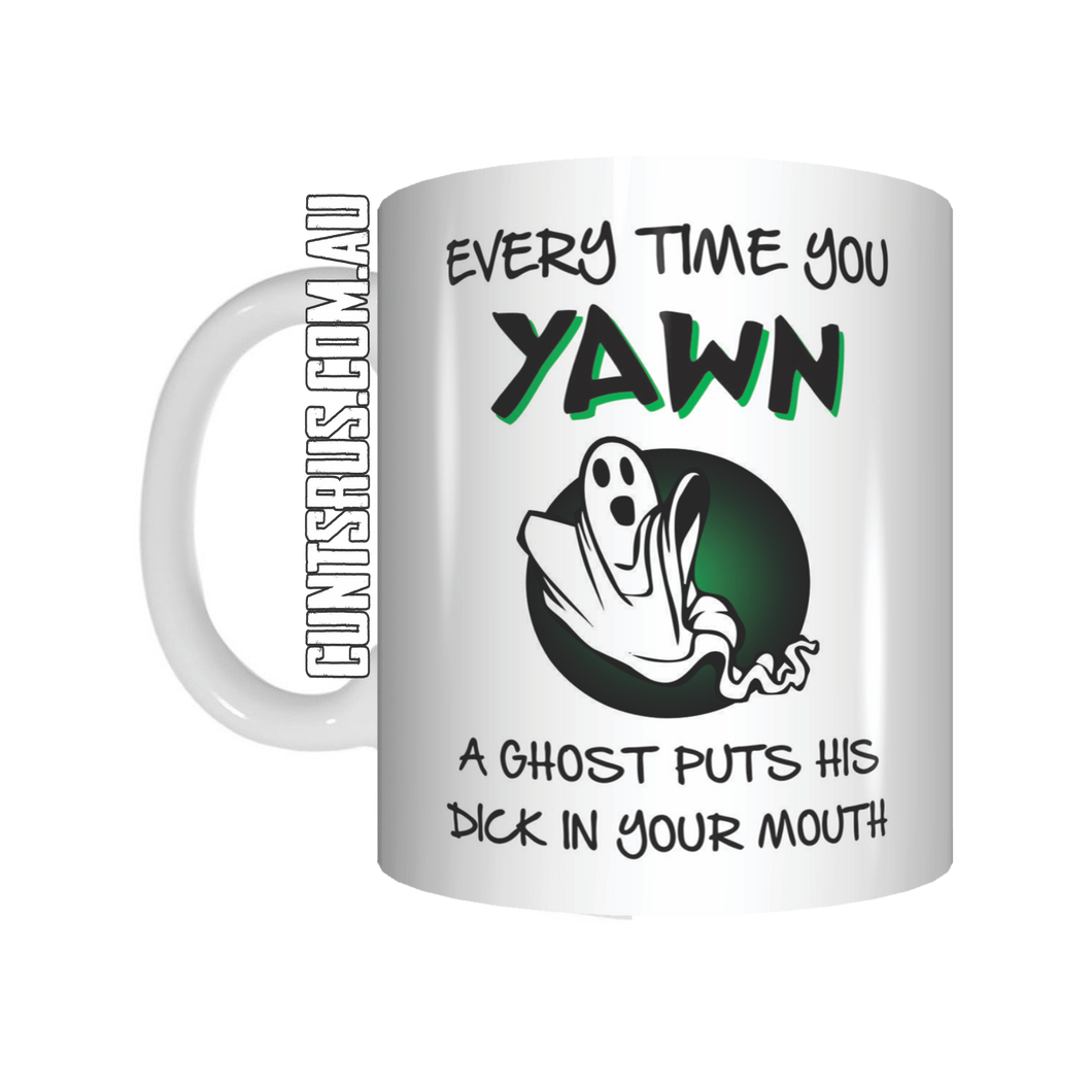Every Time You Yawn A Ghost Puts It's Dick In Your Mouth Coffee Mug Gift CRU07-92-12008