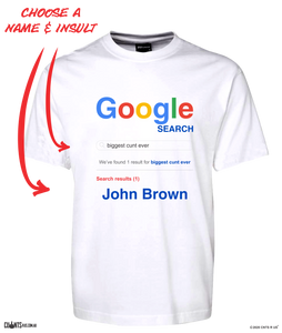 Google Search Personalised Name T-Shirt Biggest Cunt Ever Tee CRU01-1HT-24002