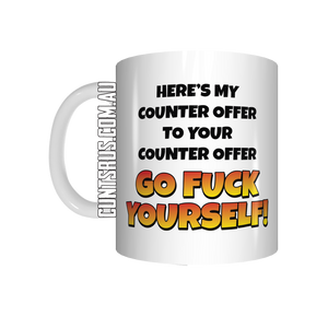Here's My Counteroffer To Your Counteroffer Go Fuck Yourself Coffee Mug Gift CRU07-92-12104