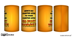 Here's My Counter Offer Go Fuck Yourself Stubby Holder CRU26-40-12104