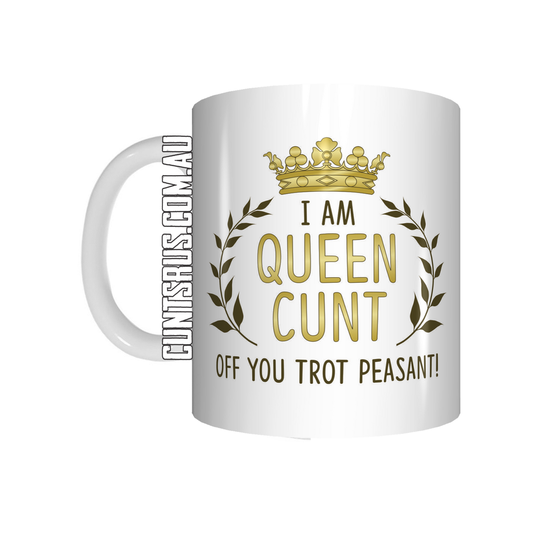 I Am Queen Cunt Off You Trot Peasant Coffee Mug Gift CRU07-92-11005