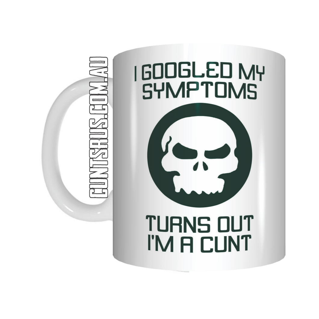 I Googled My Symptoms, I'm A Cunt! Coffee Mug Gift CRU07-92-11022