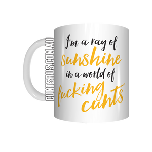 I'm A Ray Of Sunshine In A World Of Fucking Cunts Coffee Mug Gift CRU07-92-11008