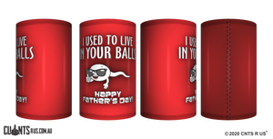 I Used To Live In Your Balls Father's Day Stubby Holder CRU26-40-12101