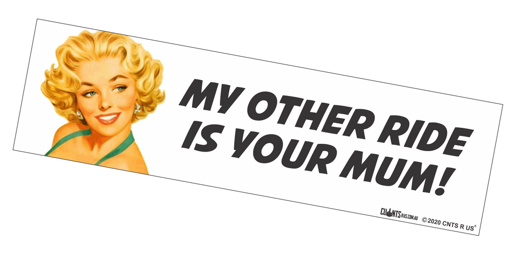 Bumper Sticker - My Other Ride Is Your Mum