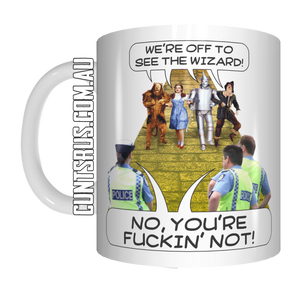 Off To See The Wizard No You're Fuckin Not Coffee Mug Gift Wizard Of Oz Police CRU07-92-12000