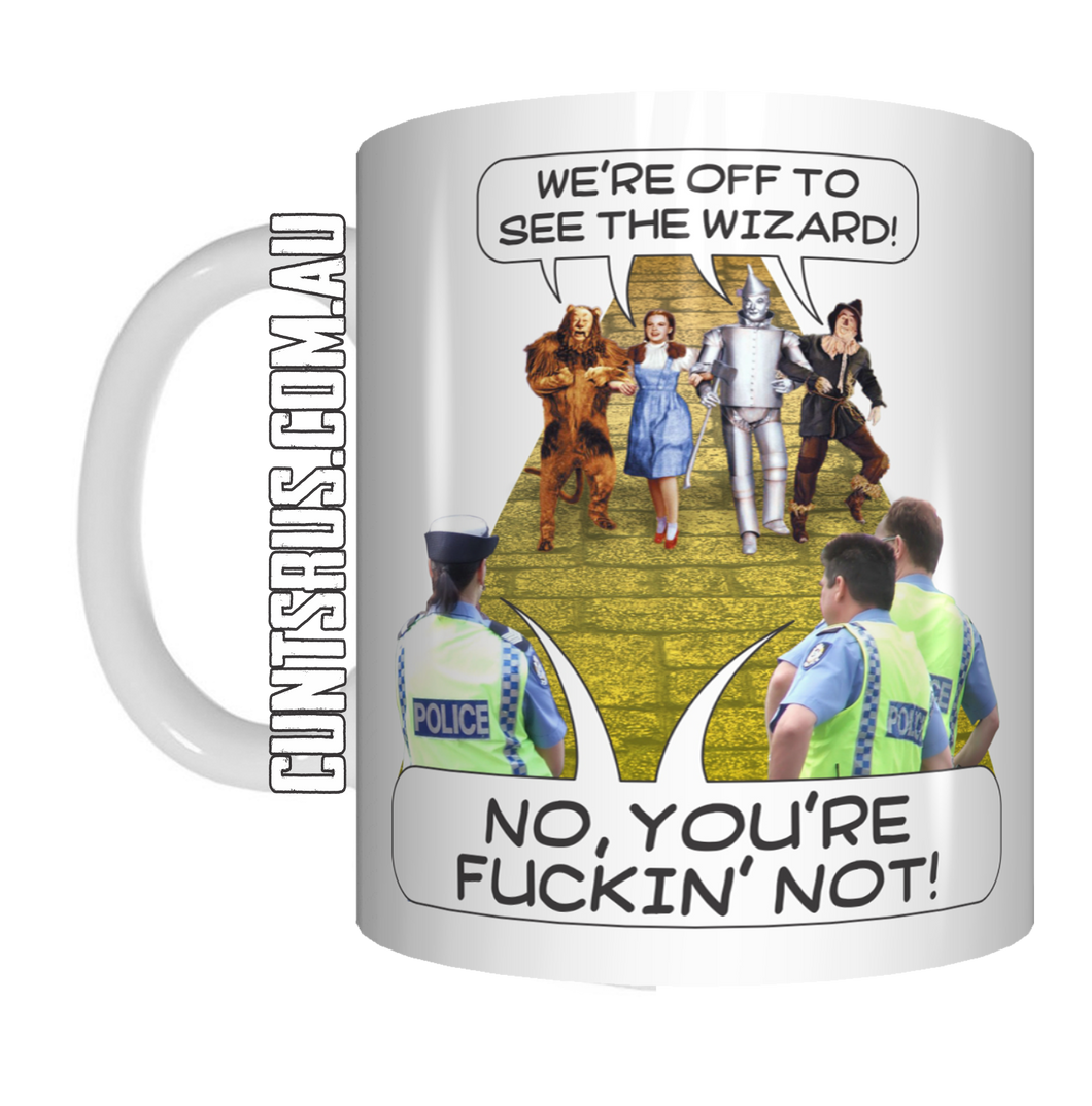 We're Off To See The Wizard! No, You're Fuckn Not! Aus Coffee Mug Gift CRU07-92-12043