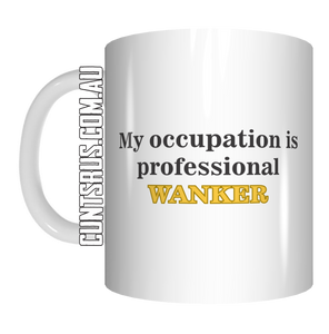 My Occupation Is A Professional Wanker Coffee Mug Gift CRU07-92-8207