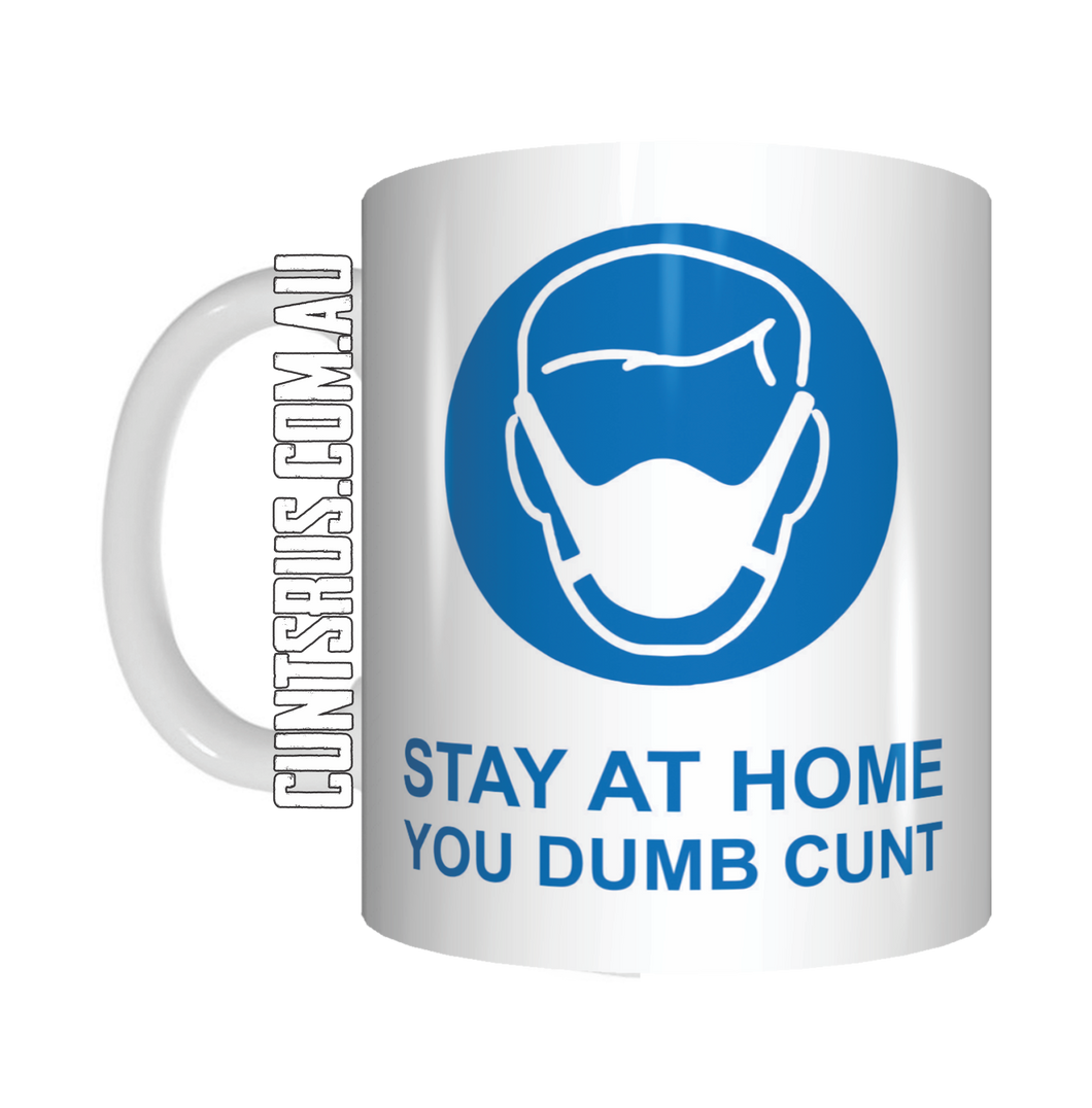 Stay At Home You Dumb Cunt Coffee Mug Gift CRU07-92-8205