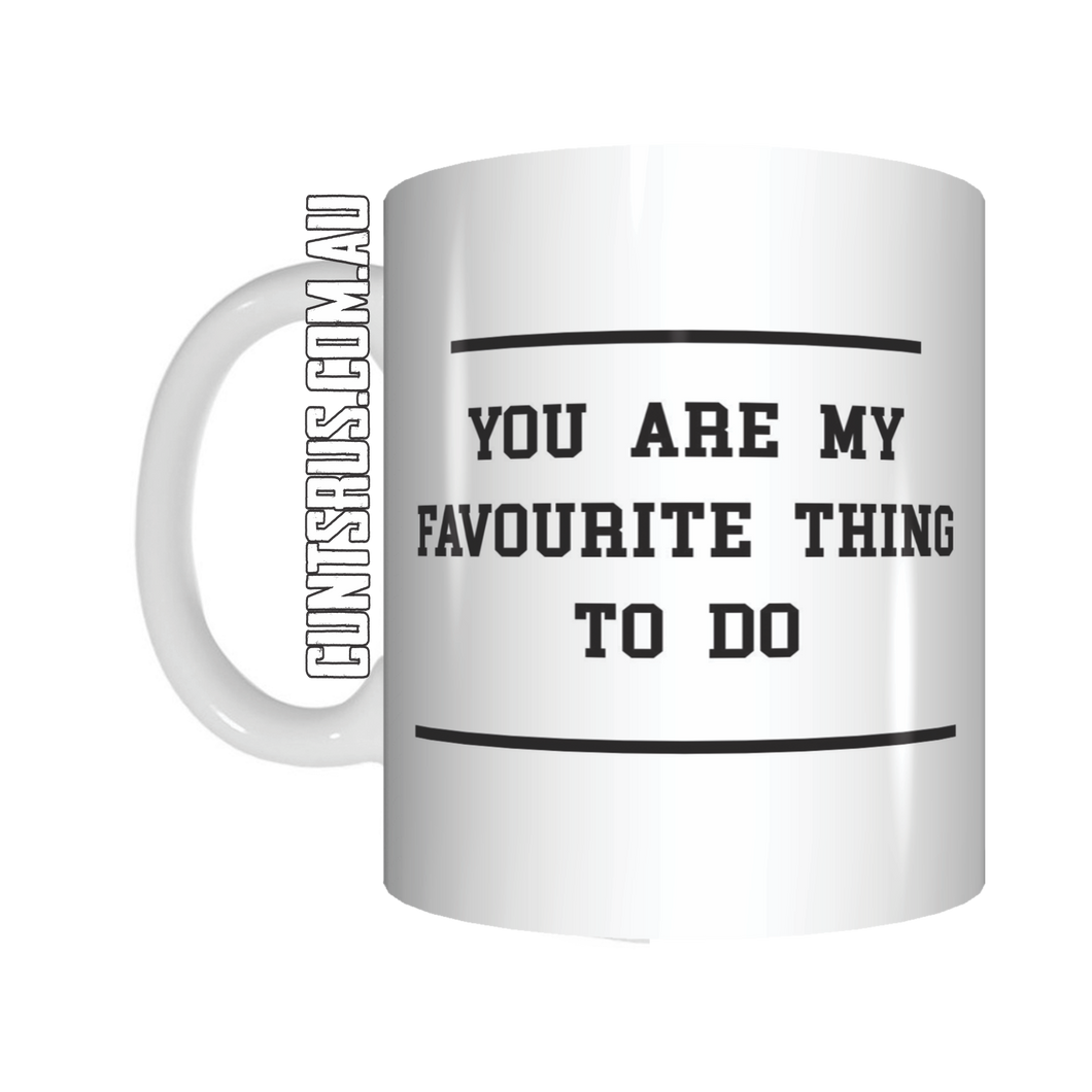 You Are My Favourite Thing To Do Coffee Mug Gift CRU07-92-12019