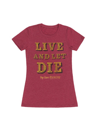 Live and Let Die Women's Crew T-Shirt