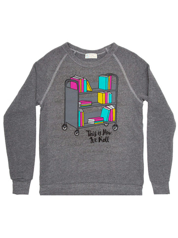 This is How We Roll unisex sweatshirt