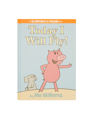 Today I Will Fly! An ELEPHANT & PIGGIE hardcover book