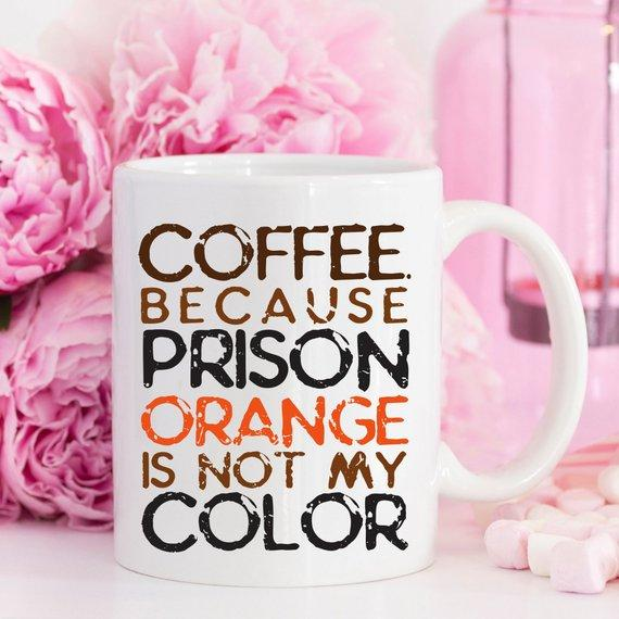 Coffee. Because Prison Orange Is Not My Color / Funny Coffee Mug - Jade & Harlow