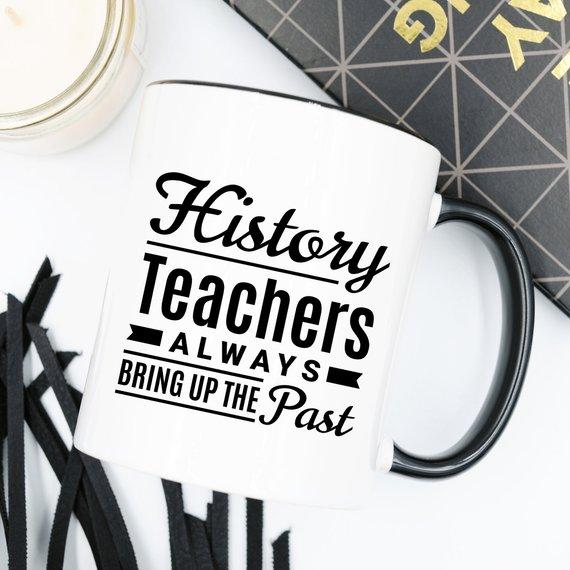 History Teachers Always Bring Up The Past Quote / Fun Ceramic Mug - Jade & Harlow