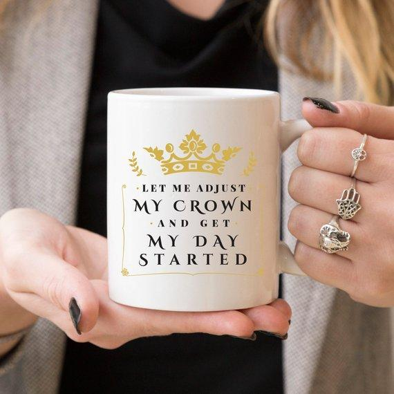 Let Me Adjust My Crown And Get My Day Started | Ceramic Mug - Jade & Harlow
