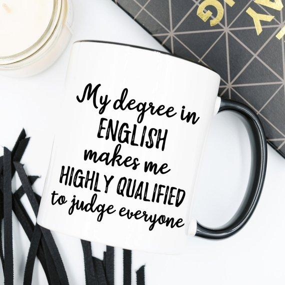 My Degree In English Make Me Highly Qualified To Judge Everyone - Ceramic Coffee Mug - Jade & Harlow