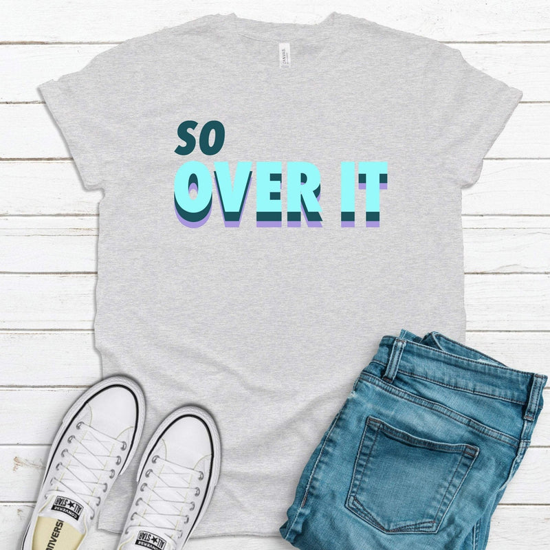 So Over It Quote |  Funny Graphic Tees | Jade & Harlow