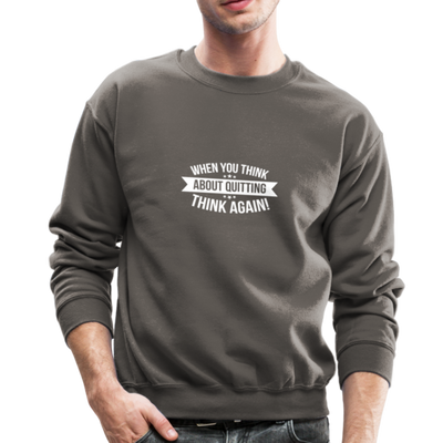 "Men's ""When You Think About Quitting"" Sweatshirt - asphalt gray"