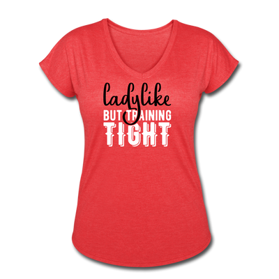 "Women's ""Ladylike But Training Tight"" V-Neck T-Shirt - heather red"
