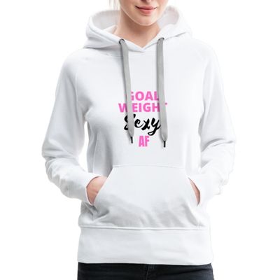 "Women's ""Goal Weight Sexy AF"" Hoodie - white"