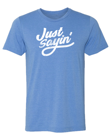 Just Sayin' Unisex T-Shirt