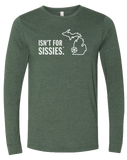 Isn't for Sissies Long Sleeve T-Shirt