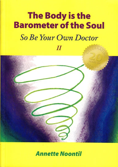 The Body is the Barometer of the Soul, So Be Your Own Doctor; Annette Noontil
