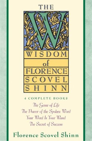 The Wisdom of Florence Scovel Shinn; Florence Scovel Shinn