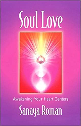 Soul Love: Awakening Your Heart Centers; Sanaya Roman