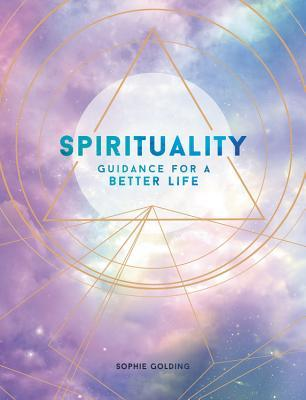 Spirituality, Guidance for a Better Life; Sophie Golding
