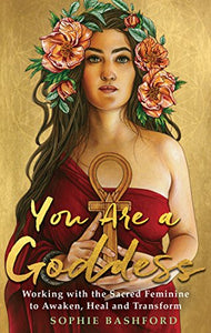 You Are A Goddess; Sophie Bashford