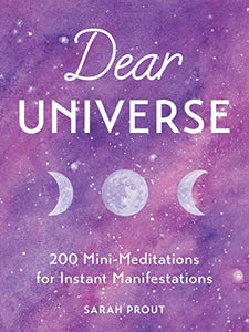 Dear Universe, 200 Mini-Meditations for Instant Manifestations; Sarah Prout