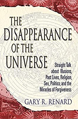 The Disappearance of the Universe; Gary R. Renard