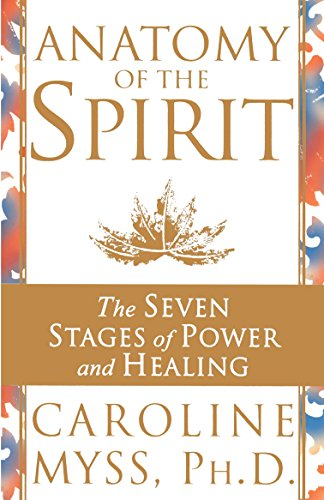 Anatomy of the Spirit: The Seven Stages of Power and Healing; Caroline Myss