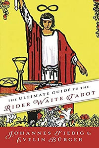 The Ultimate Guide to the Rider Waite Tarot; Johannes Fiebig & Evelin Burger