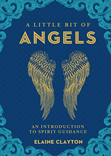 A Little Bit of Angels, An Introduction to Spirit Guidance; Elaine Clayton