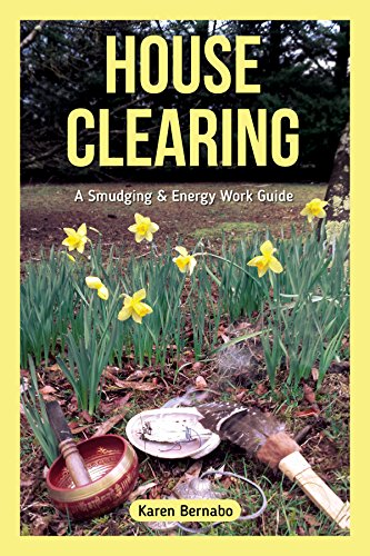 House Clearing, A Smudging & Energy Work Guide; Karen Bernabo